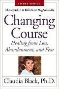 Changing Course Healing from Loss, Abandonment, and Fear
