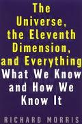 Universe, the Eleventh Dimension, and Everything What We Know and How We Know It