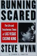 Running Scared The Life and Treacherous Times of Las Vegas Casino King Steve Wynn
