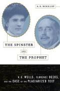 Spinster and the Prophet H.G. Wells, Florence Deeks, and the Case of the Plagiarized Text