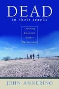 Dead in Their Tracks Crossing America's Desert Borderlands