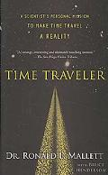Time Traveler A Scientist's Personal Mission to Make Time Travel a Reality