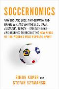 Soccernomics: Why England Loses, Why Germany and Brazil Win, and Why the U.S., Japan, Austra...