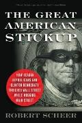Great American Stickup : How Reagan Republicans and Clinton Democrats Enriched Wall Street W...