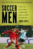 Soccer Men: Profiles of the Rogues, Geniuses, and Neurotics Who Dominate the World's Most Po...