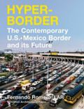Hyperborder The Contemporary U.s.-mexico Border and It's Future