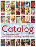 Catalog: An Illustrated History of Mail Order Shopping