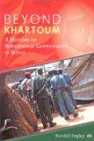 BEYOND KHARTOUM: A History of Subnational Government in Sudan