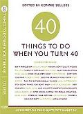 Forty Things to Do When You Turn Forty Forty Experts on the Subject of Turning Forty