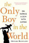 Only Boy in the World A Father Explores the Mysteries of Autism
