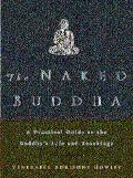 Naked Buddha A Practical Guide to the Buddha's Life and Teachings