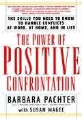 Power of Positive Confrontation The Skills You Need to Know to Handle Conflicts at Work, at ...