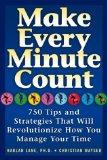 Make Every Minute Count 750 Tips and Strategies to Revolutionize How You Manage Your Time