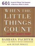 When the Little Things Count...and They Always Count 601 Essential Things That Everyone in B...