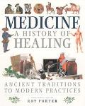 Medicine: A History of Healing: Ancient Traditions to Modern Practices