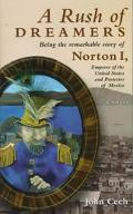 Rush of Dreamers Being the Remarkable Story of Norton I, Emperor of the United States and Pr...