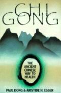 Chi Gong: The Ancient Chinese Way to Health - Paul Dong - Paperback - REPRINT