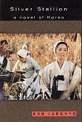 Silver Stallion A Novel of Korea