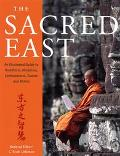 Sacred East: An Illustrated Guide to Buddhism, Hinduism, Confucianism, Taoism and Shinto
