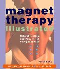 Magnet Therapy Illustrated Natural Healing and Pain Relief Using Magnets