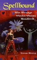 Spellbound The Teenage Witch's Wiccan Handbook