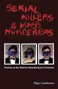 Serial Killers And Mass Murderers Profiles of the World's Most Barbaric Criminals