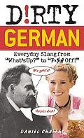 Dirty German: Everyday Slang from What's Up? to F*%# Off!