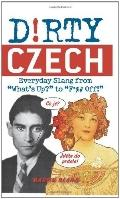 Dirty Czech : Everyday Slang from What's up? to F*%# Off!