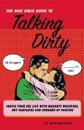 The Nice Girl's Guide to Talking Dirty: Ignite Your Sex Life with Naughty Whispers, Hot Desi...