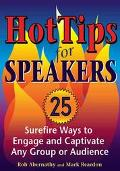 Hot Tips for Speakers 25 Surefire Ways to Engage and Captivate Any Group or Audience