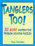 Tanglers, Too 50 More Cooperative Problem-Solving Puzzles