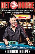 Bet the House: How I Gambled Over a Grand a Day for 30 Days on Sports, Poker, and Games of C...