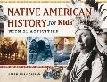 Native American History for Kids: With 21 Activities (For Kids series)
