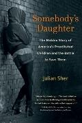 Somebody's Daughter: The Hidden Story of America's Prostituted Children and the Battle to Sa...