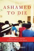 Ashamed to Die : Silence, Denial, and the AIDS Epidemic in the South