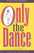 Only the Dance Essays on Time and Memory