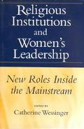 Religious Institutions and Women's Leadership New Roles Inside the Mainstream