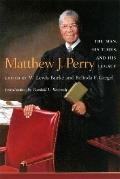 Matthew J. Perry The Man, His Times, and His Legacy