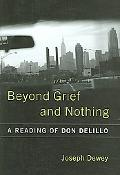 Beyond Grief And Nothing A Reading of Don Delillo