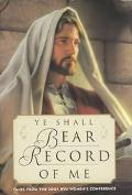 Ye Shall Bear Record of Me: Talks from the 2001 Byu Women's Conference