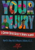 Your Injury: A Common Sense Guide to Sports Injuries