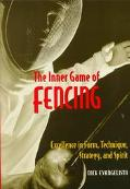 Inner Game of Fencing Excellence in Form, Technique, Strategy, and Spirit