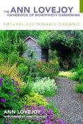 Ann Lovejoy Handbook of Northwest Gardening Natural, Sustainable, Organic