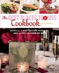 The Best Places to Kiss Cookbook: Recipes from the Most Romantic Restaurants, Cafes, and Inn...