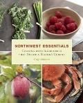 Northwest Essentials : Cooking with Ingredients That Define a Region's Cuisine