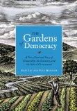 The Gardens of Democracy: A New American Story of Citizenship, the Economy, and the Role of ...