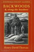 Backwoods and Along the Seashore: Selections from Henry David Thoreau's Maine Woods and Cape...
