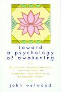 Toward a Psychology of Awakening Buddhism, Psychotherapy, and the Path of Personal and Spiri...