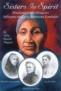 Sisters in Spirit Haudenosaunee (Iroquois) Influences on Early American Feminists