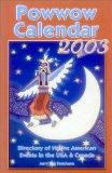 Powwow Calendar 2003 Directory of Native American Gatherings in the U.S.A. & Canada